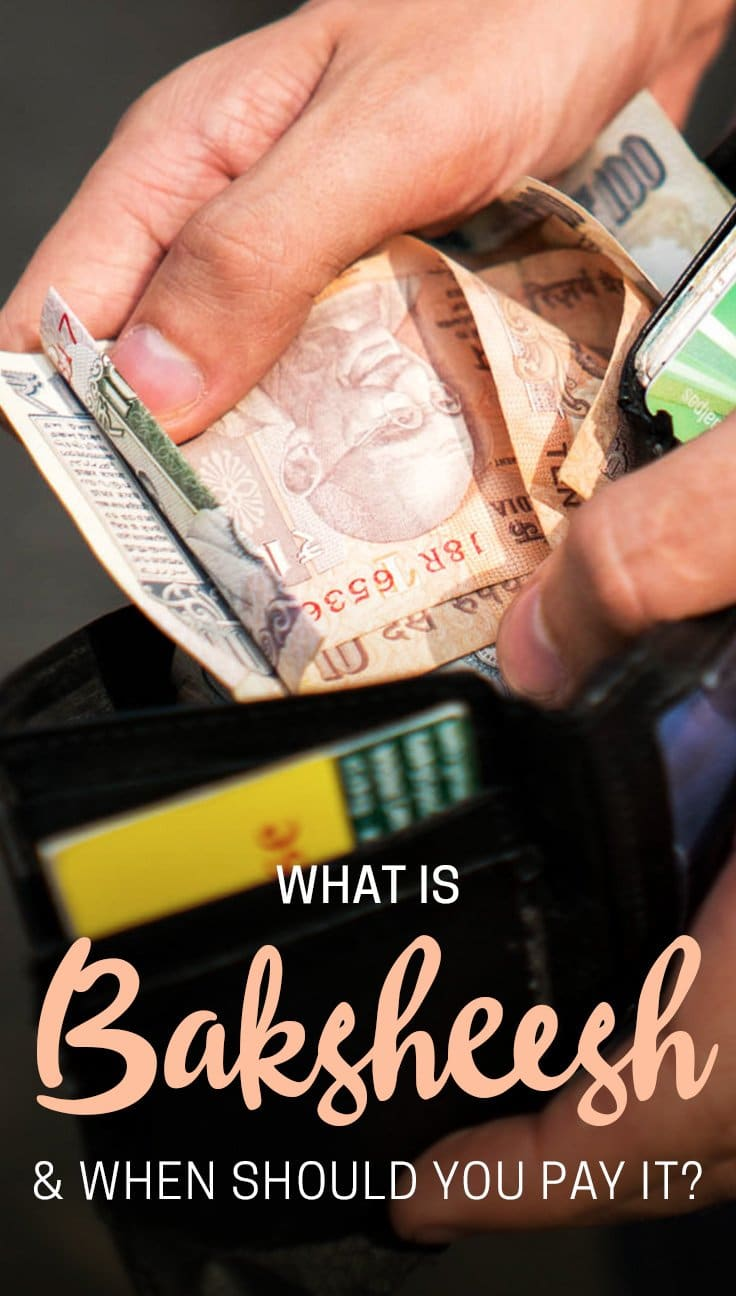 Baksheesh is a concept that every traveler heading to North Africa, the Middle East, or Asia needs to know about. Understanding when you should pay baksheesh—and when you're just being scammed—can be complicated! Read on to learn about what baksheesh is, and when you should and should NOT pay it.