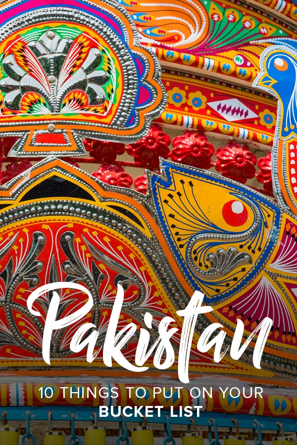 Traveling to Pakistan for the first time? This is the perfect Pakistan bucket list for anyone figuring out what they'll do on their first adventure to the world's most hospitable country.
