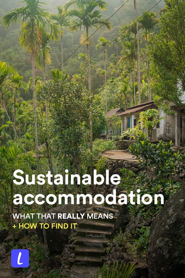 Booking sustainable accommodation is one of the best ways to start traveling more responsibly. But what is truly sustainable accommodation? This guide has everything you need to know, from what makes a hotel or guesthouse sustainable to best kinds of sustainable accommodation to regional recommendations for finding more sustainable accommodation.