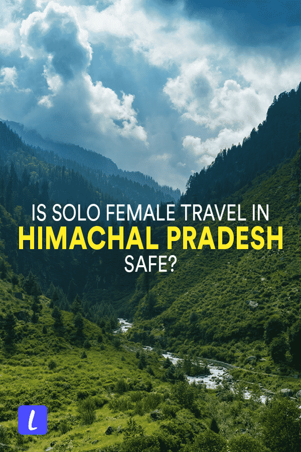 Should solo female travelers visit Himachal Pradesh state in India? Here's an Indian woman's experience traveling alone and with friends in the mountains of Himachal Pradesh, along with tips for solo travelers and recommendations for staying safe in Himachal Pradesh in North India.